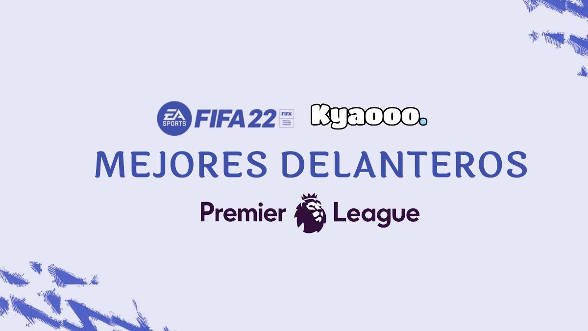 Mejores delanteros de la Premier League en FIFA 22 | Kyaooo