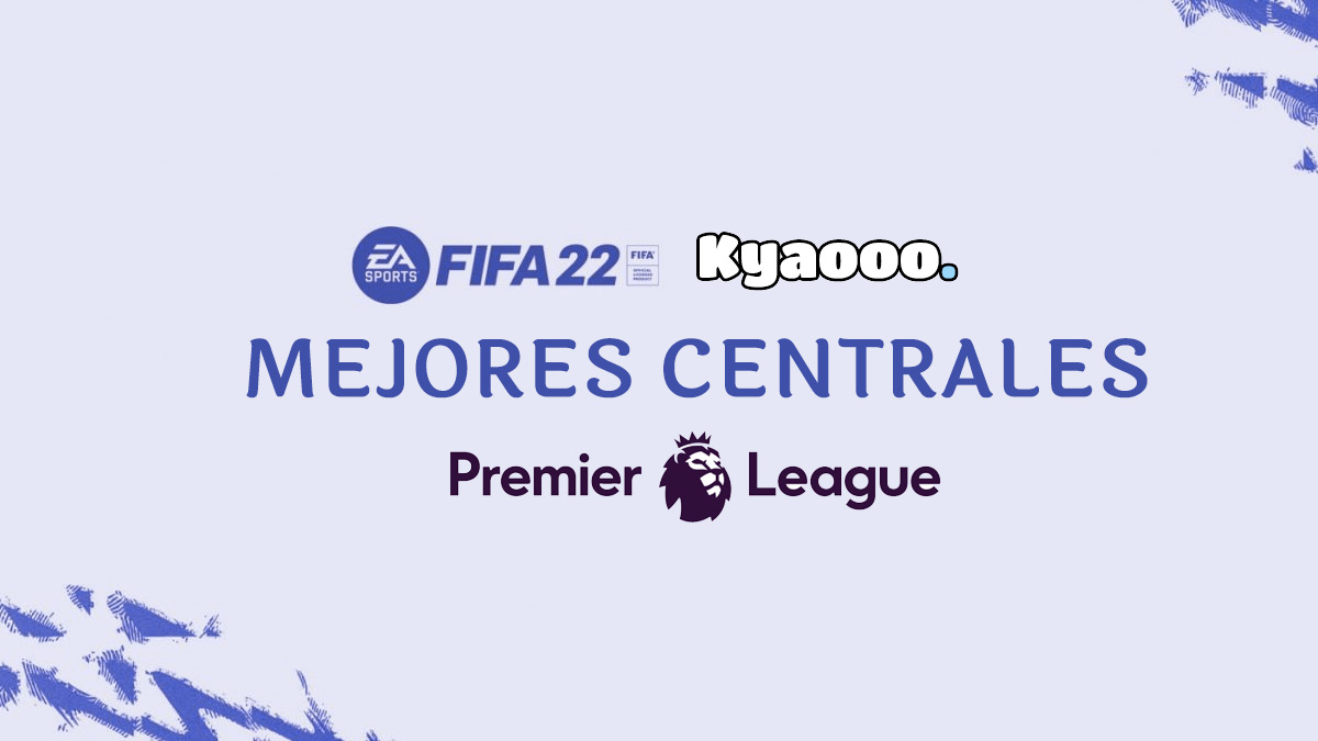 Los mejores centrales de la Premier League en FIFA 22