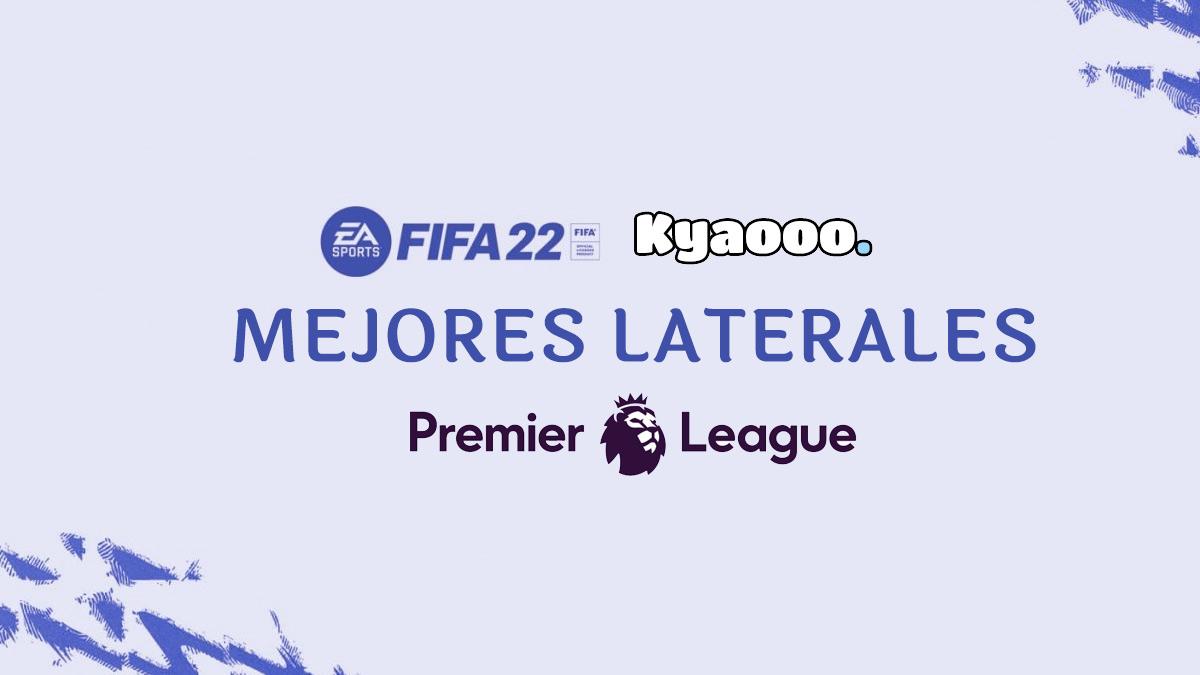 Los mejores laterales de la Premier League en FIFA 22