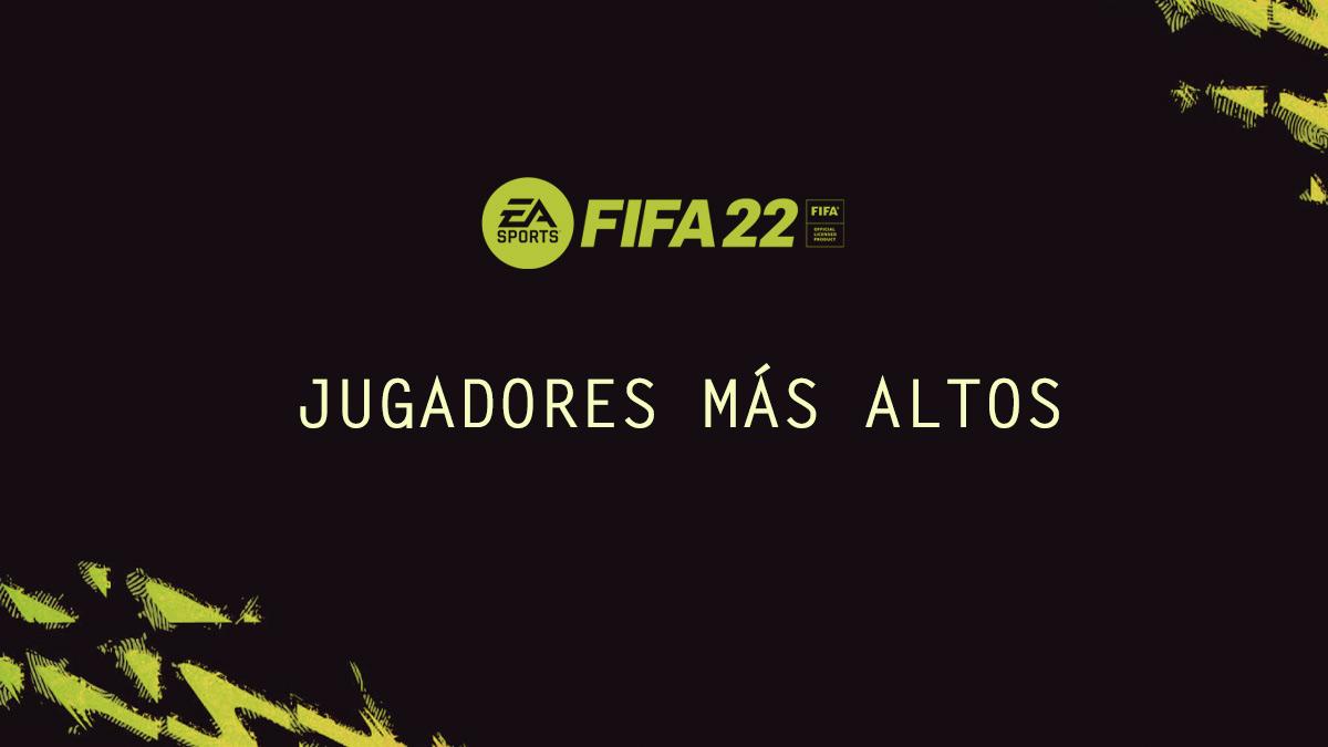 Los jugadores más altos de FIFA 22 | Kyaooo